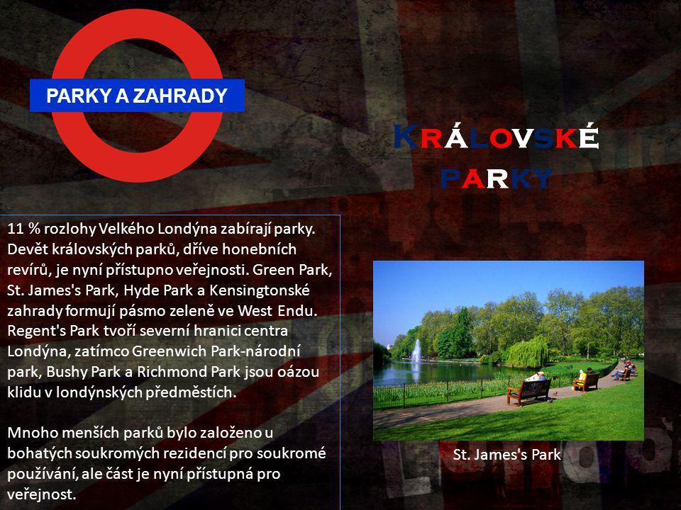 PARKY A ZAHRADY 11 % rozlohy Velkého Londýna zabírají parky. Devět královských parků, dříve honebních revírů, je nyní přístupno veřejnosti. Green Park