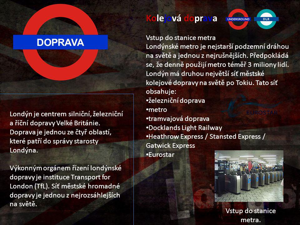 DOPRAVA Londýn je centrem silniční, železniční a říční dopravy Velké Británie. Doprava je jednou ze čtyř oblastí, které patří do správy starosty Londý