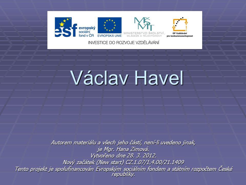 Václav Havel Autorem materiálu a všech jeho částí, není-li uvedeno jinak, je Mgr. Hana Zimová. Vytvořeno dne 28. 3. 2012. Nový začátek (New start) CZ.