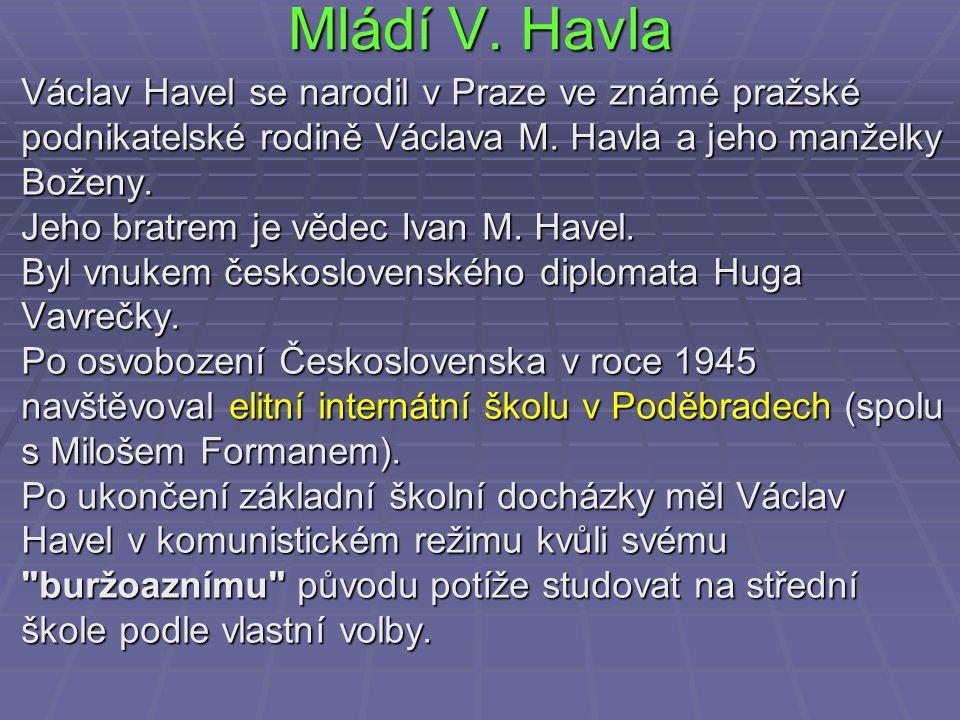 Mládí V. Havla Václav Havel se narodil v Praze ve známé pražské podnikatelské rodině Václava M. Havla a jeho manželky Boženy. Jeho bratrem je vědec Iv