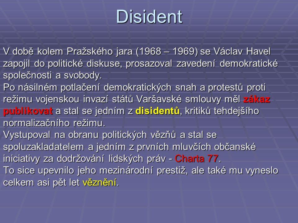 Disident V době kolem Pražského jara (1968 – 1969) se Václav Havel zapojil do politické diskuse, prosazoval zavedení demokratické společnosti a svobod