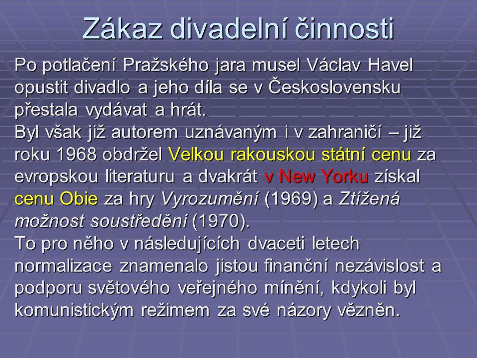 Zákaz divadelní činnosti Po potlačení Pražského jara musel Václav Havel opustit divadlo a jeho díla se v Československu přestala vydávat a hrát. Byl v