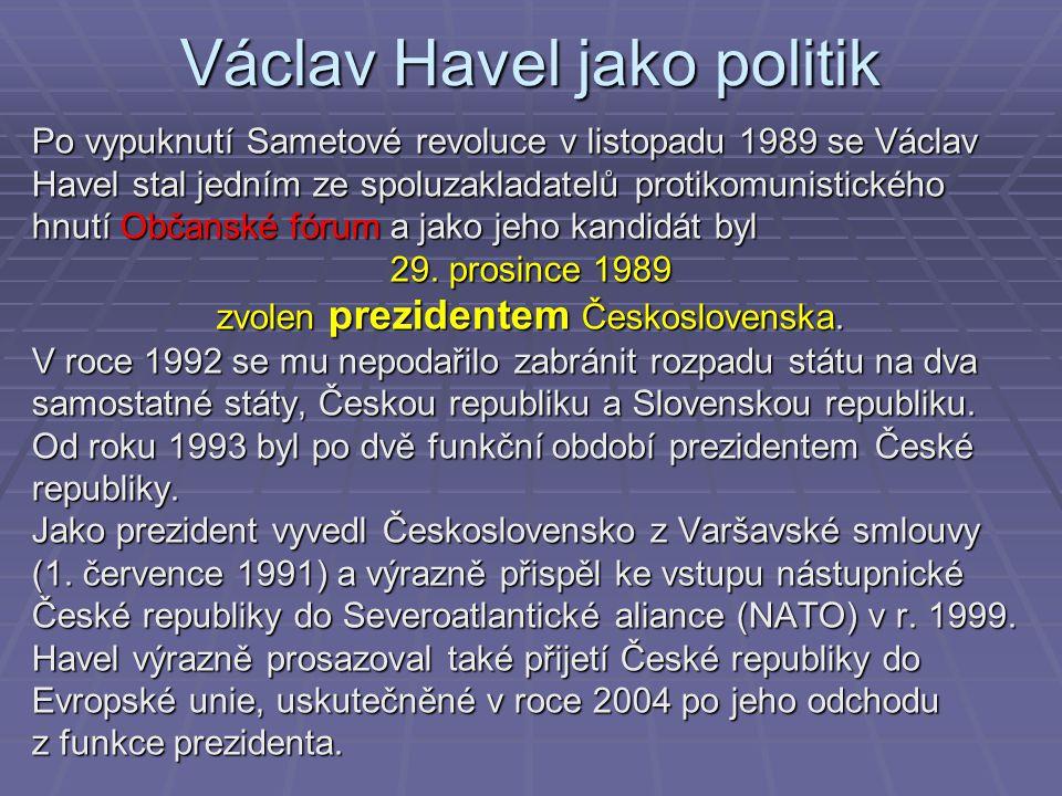 Václav Havel jako politik Po vypuknutí Sametové revoluce v listopadu 1989 se Václav Havel stal jedním ze spoluzakladatelů protikomunistického hnutí Ob