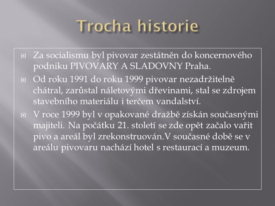  Za socialismu byl pivovar zestátněn do koncernového podniku PIVOVARY A SLADOVNY Praha.  Od roku 1991 do roku 1999 pivovar nezadržitelně chátral, za