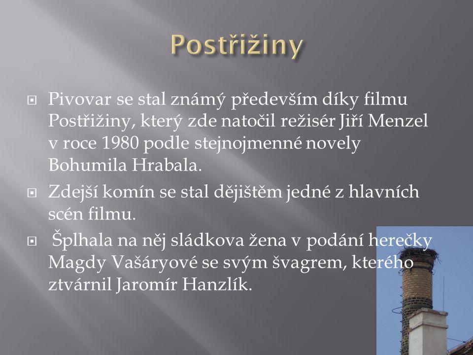  Pivovar se stal známý především díky filmu Postřižiny, který zde natočil režisér Jiří Menzel v roce 1980 podle stejnojmenné novely Bohumila Hrabala.