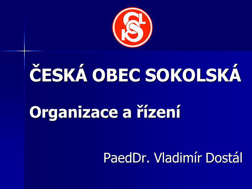 ČESKÁ OBEC SOKOLSKÁ Organizace a řízení PaedDr. Vladimír Dostál