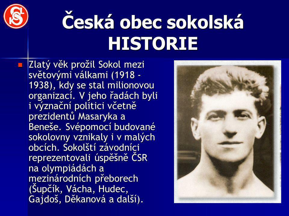 Česká obec sokolská HISTORIE Zlatý věk prožil Sokol mezi světovými válkami (1918 - 1938), kdy se stal milionovou organizací. V jeho řadách byli i význ