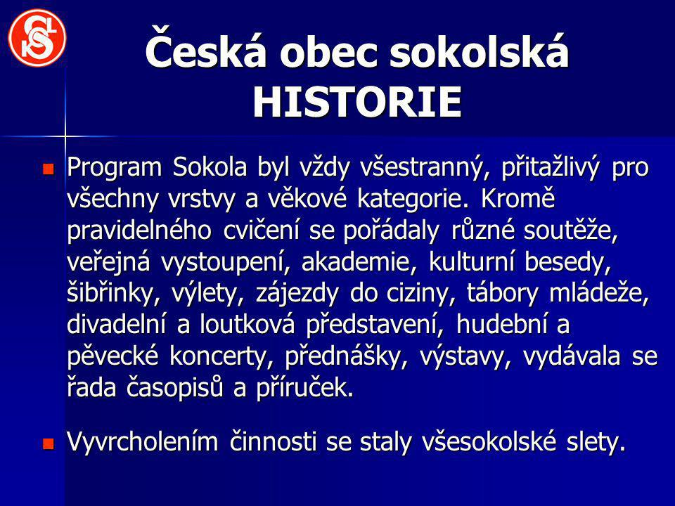 Česká obec sokolská HISTORIE Program Sokola byl vždy všestranný, přitažlivý pro všechny vrstvy a věkové kategorie. Kromě pravidelného cvičení se pořád