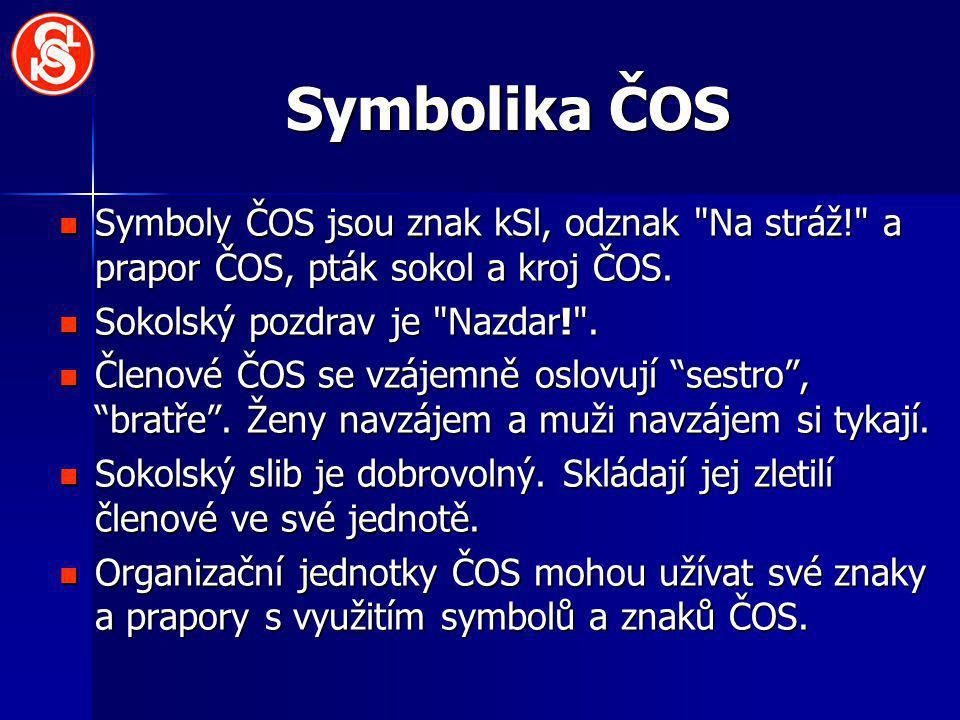 Symbolika ČOS Symboly ČOS jsou znak kSl, odznak Na stráž! a prapor ČOS, pták sokol a kroj ČOS.
