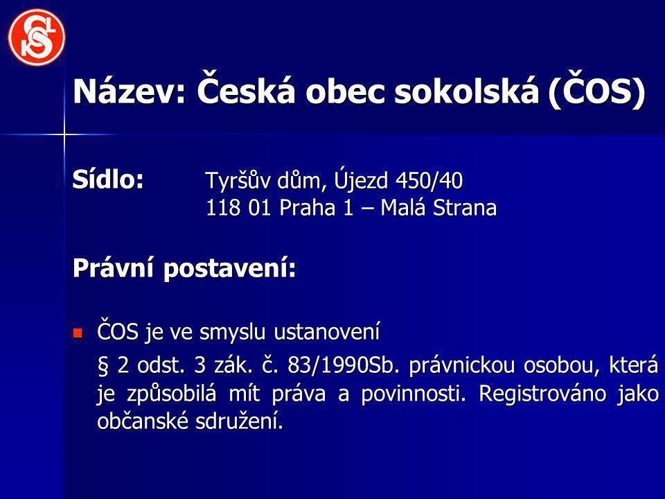 Název: Česká obec sokolská (ČOS) Sídlo: Tyršův dům, Újezd 450/40 118 01 Praha 1 – Malá Strana Právní postavení: ČOS je ve smyslu ustanovení ČOS je ve