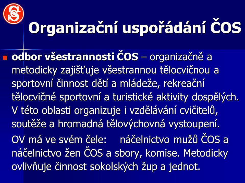 Organizační uspořádání ČOS odbor všestrannosti ČOS – organizačně a metodicky zajišťuje všestrannou tělocvičnou a sportovní činnost dětí a mládeže, rek