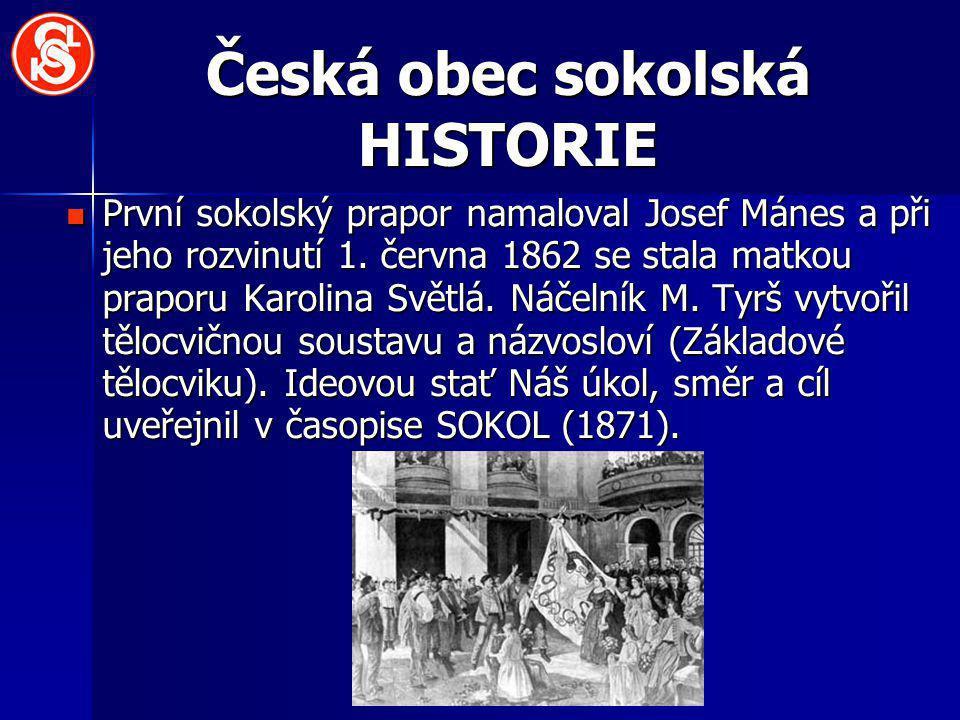 Česká obec sokolská HISTORIE První sokolský prapor namaloval Josef Mánes a při jeho rozvinutí 1. června 1862 se stala matkou praporu Karolina Světlá.
