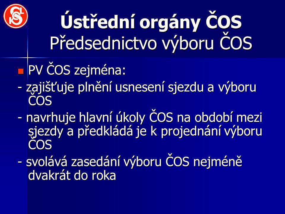 Ústřední orgány ČOS Předsednictvo výboru ČOS PV ČOS zejména: PV ČOS zejména: - zajišťuje plnění usnesení sjezdu a výboru ČOS - navrhuje hlavní úkoly Č