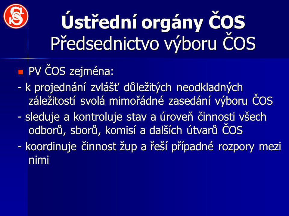 Ústřední orgány ČOS Předsednictvo výboru ČOS PV ČOS zejména: PV ČOS zejména: - k projednání zvlášť důležitých neodkladných záležitostí svolá mimořádné