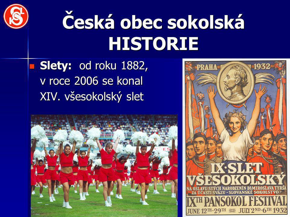 Česká obec sokolská HISTORIE Slety: od roku 1882, v roce 2006 se konal XIV. všesokolský slet Slety: od roku 1882, v roce 2006 se konal XIV. všesokolsk