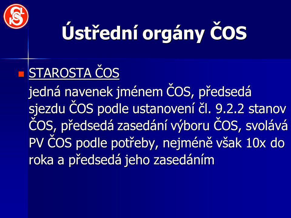 Ústřední orgány ČOS STAROSTA ČOS STAROSTA ČOS jedná navenek jménem ČOS, předsedá sjezdu ČOS podle ustanovení čl.
