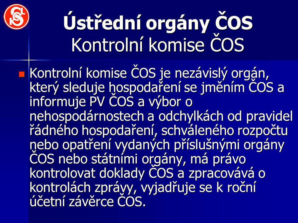 Ústřední orgány ČOS Kontrolní komise ČOS Kontrolní komise ČOS je nezávislý orgán, který sleduje hospodaření se jměním ČOS a informuje PV ČOS a výbor o