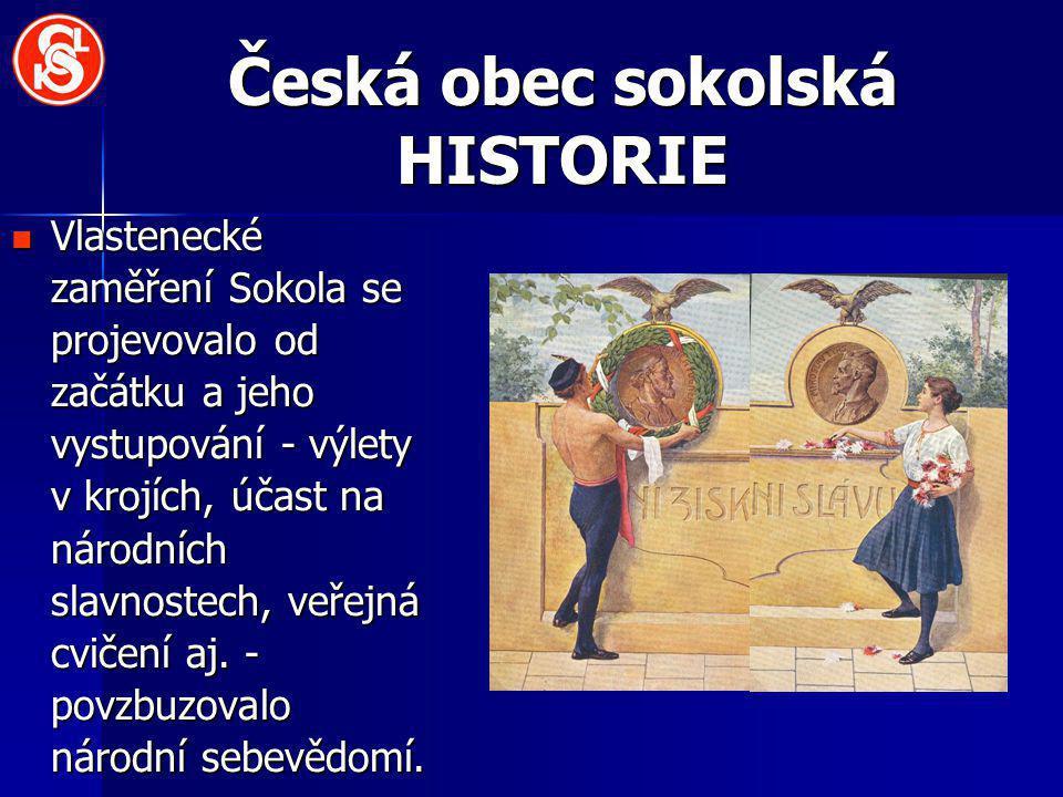 Česká obec sokolská HISTORIE Vlastenecké zaměření Sokola se projevovalo od začátku a jeho vystupování - výlety v krojích, účast na národních slavnostech, veřejná cvičení aj.