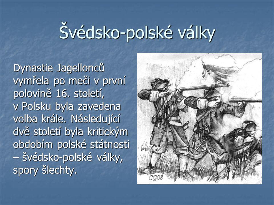 Švédsko-polské války Dynastie Jagellonců vymřela po meči v první polovině 16. století, v Polsku byla zavedena volba krále. Následující dvě století byl