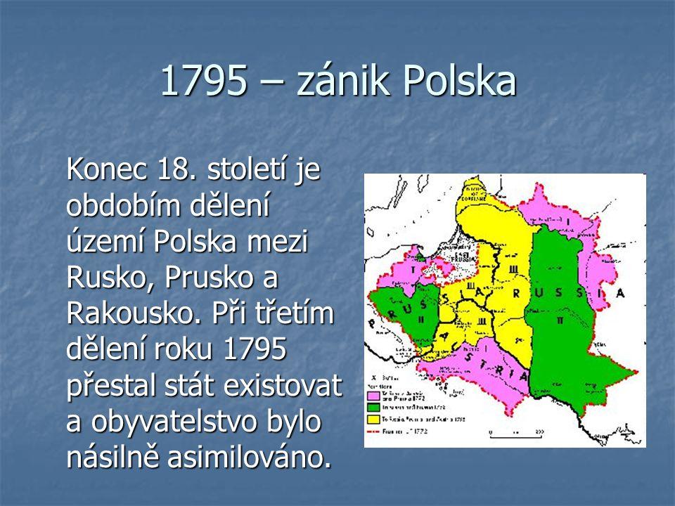 1795 – zánik Polska Konec 18. století je obdobím dělení území Polska mezi Rusko, Prusko a Rakousko. Při třetím dělení roku 1795 přestal stát existovat