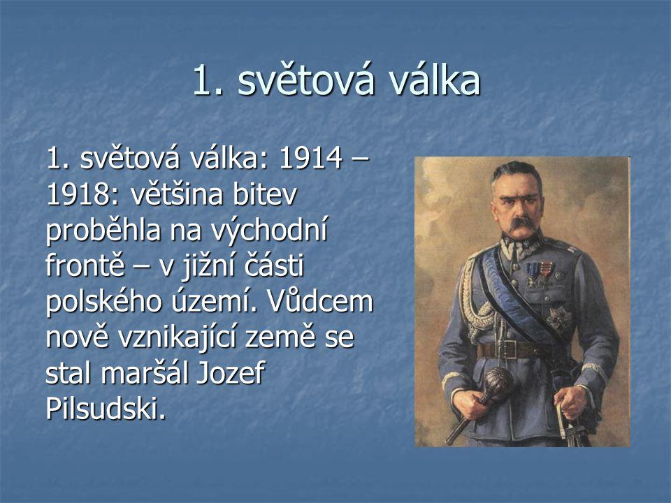 1. světová válka 1. světová válka: 1914 – 1918: většina bitev proběhla na východní frontě – v jižní části polského území. Vůdcem nově vznikající země
