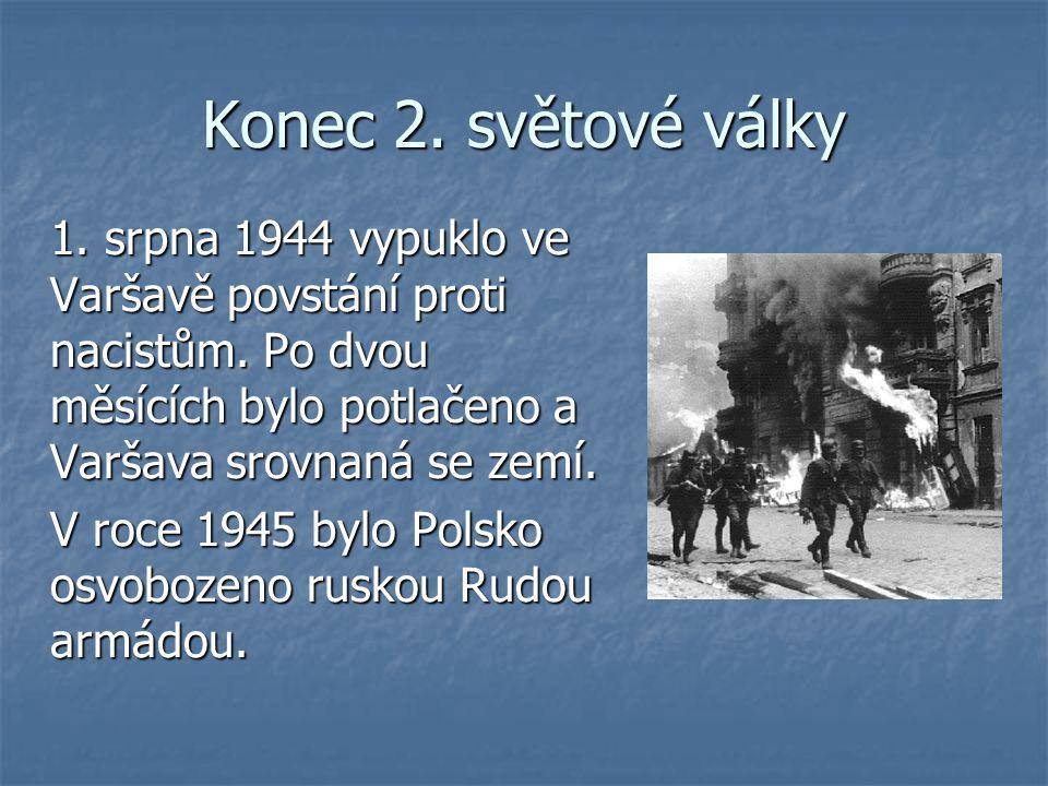 Konec 2. světové války 1. srpna 1944 vypuklo ve Varšavě povstání proti nacistům. Po dvou měsících bylo potlačeno a Varšava srovnaná se zemí. V roce 19