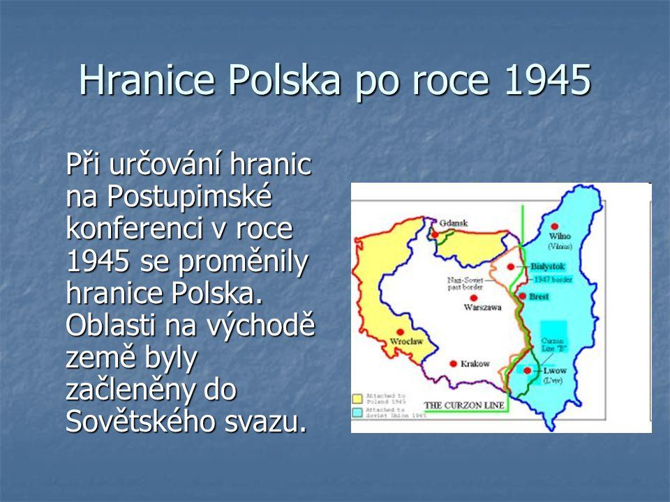 Hranice Polska po roce 1945 Při určování hranic na Postupimské konferenci v roce 1945 se proměnily hranice Polska. Oblasti na východě země byly začlen