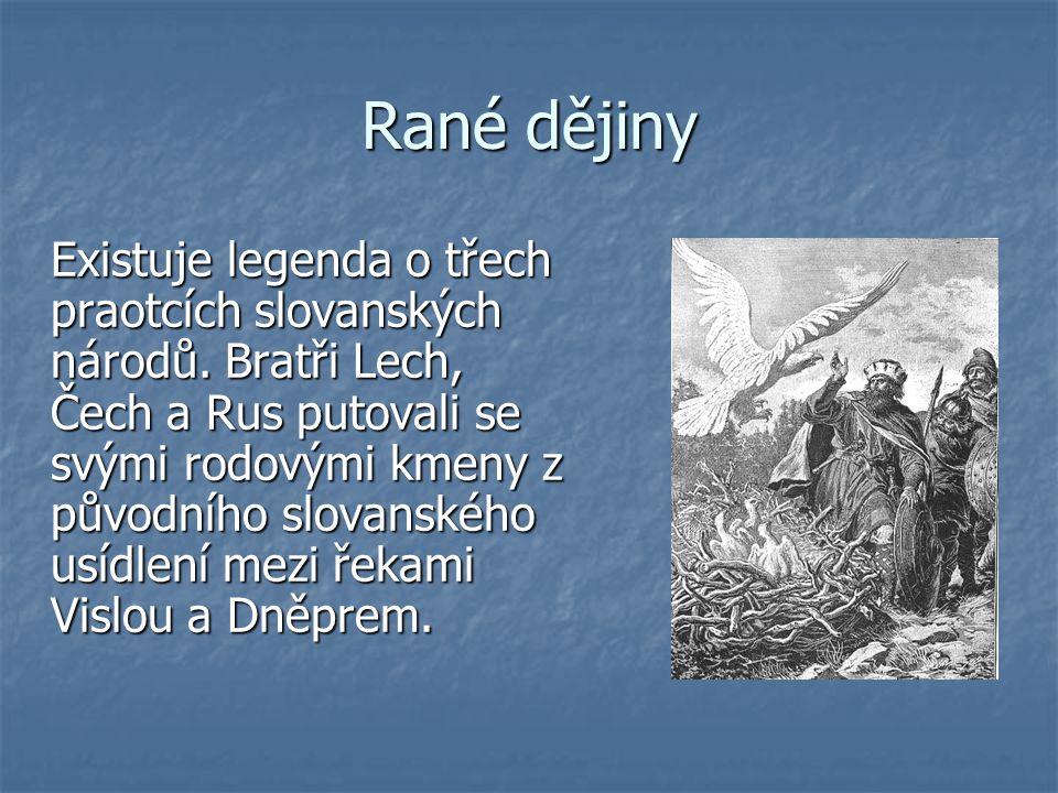Rané dějiny Existuje legenda o třech praotcích slovanských národů. Bratři Lech, Čech a Rus putovali se svými rodovými kmeny z původního slovanského us