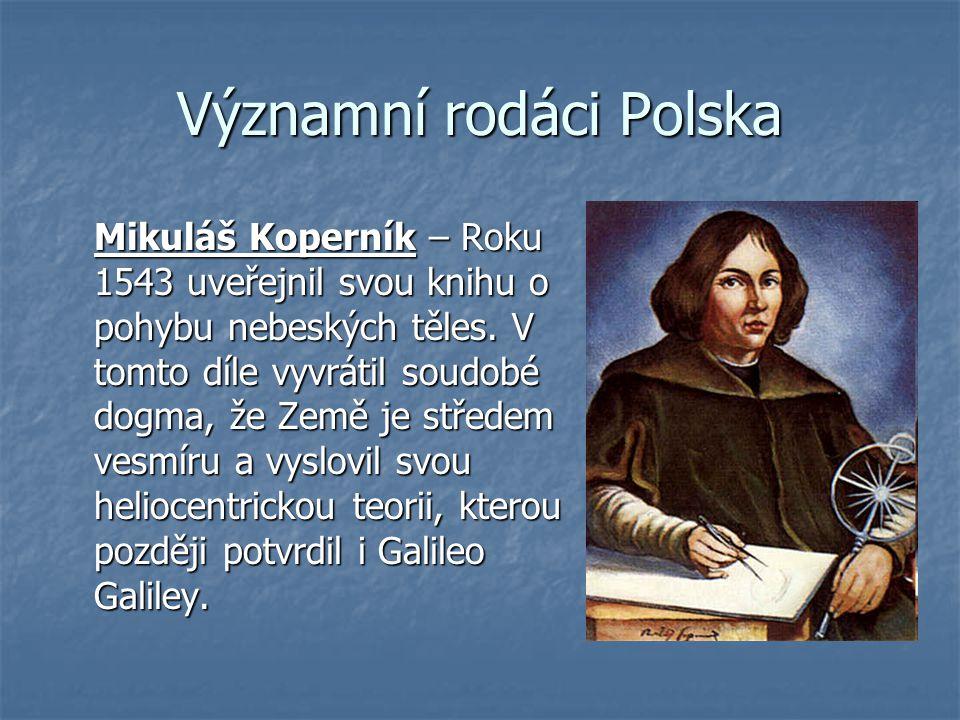 Významní rodáci Polska Mikuláš Koperník – Roku 1543 uveřejnil svou knihu o pohybu nebeských těles. V tomto díle vyvrátil soudobé dogma, že Země je stř
