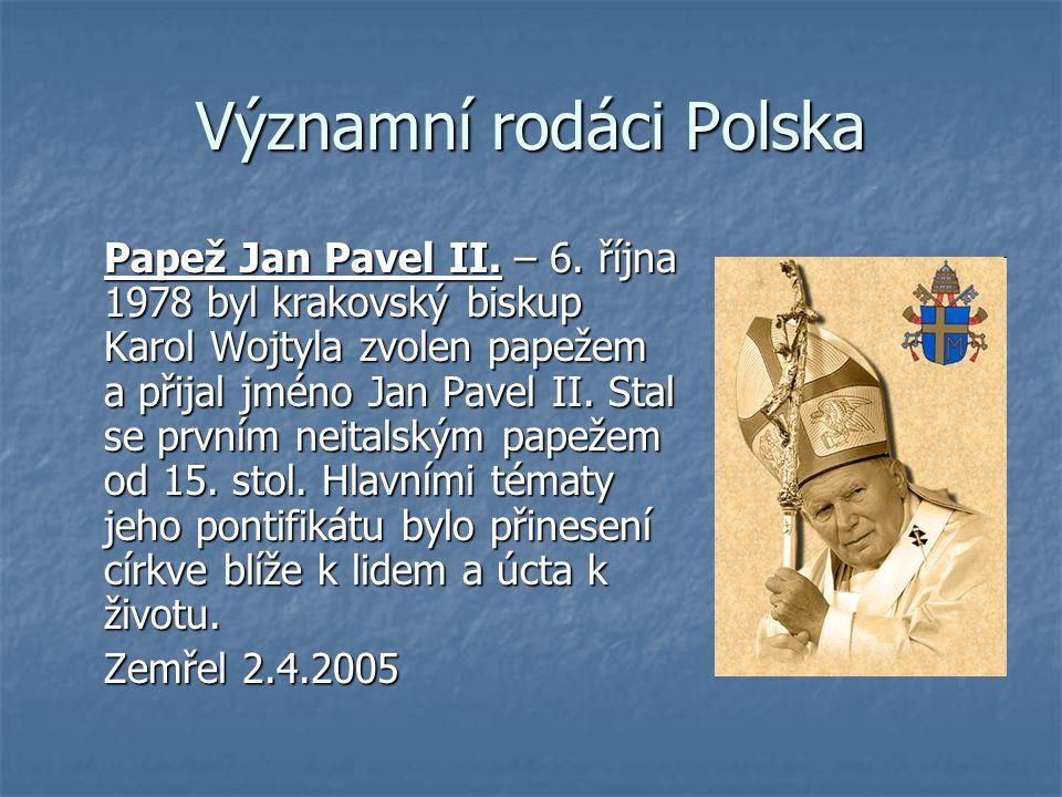 Významní rodáci Polska Papež Jan Pavel II. – 6. října 1978 byl krakovský biskup Karol Wojtyla zvolen papežem a přijal jméno Jan Pavel II. Stal se prvn