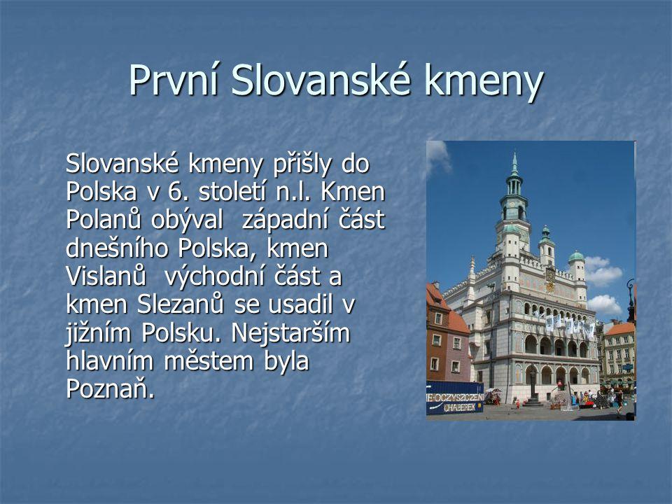 První Slovanské kmeny Slovanské kmeny přišly do Polska v 6. století n.l. Kmen Polanů obýval západní část dnešního Polska, kmen Vislanů východní část a