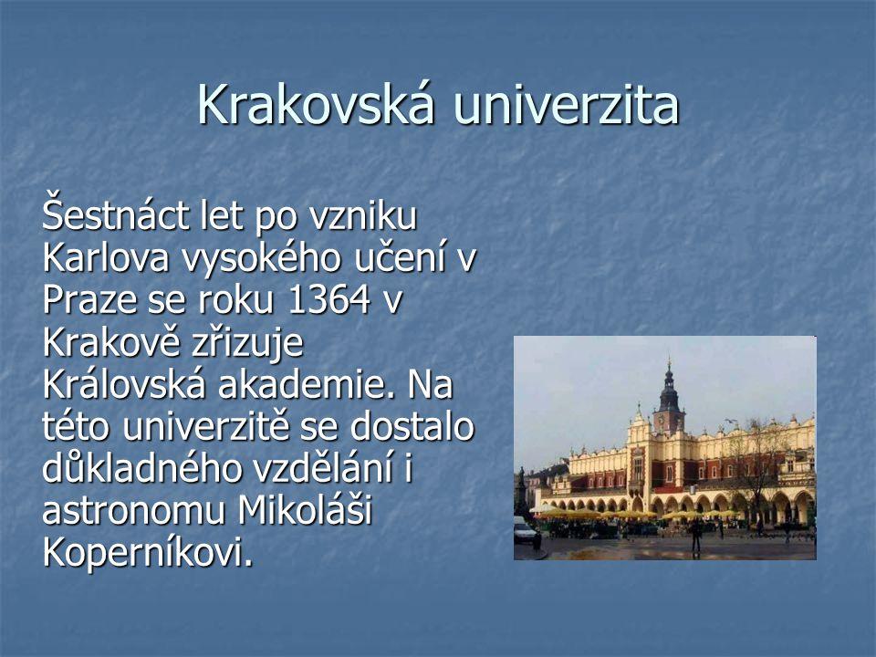 Krakovská univerzita Šestnáct let po vzniku Karlova vysokého učení v Praze se roku 1364 v Krakově zřizuje Královská akademie.