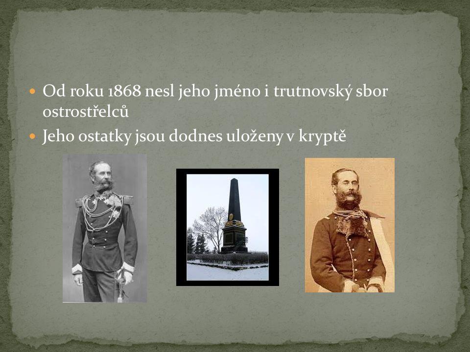 Od roku 1868 nesl jeho jméno i trutnovský sbor ostrostřelců Jeho ostatky jsou dodnes uloženy v kryptě