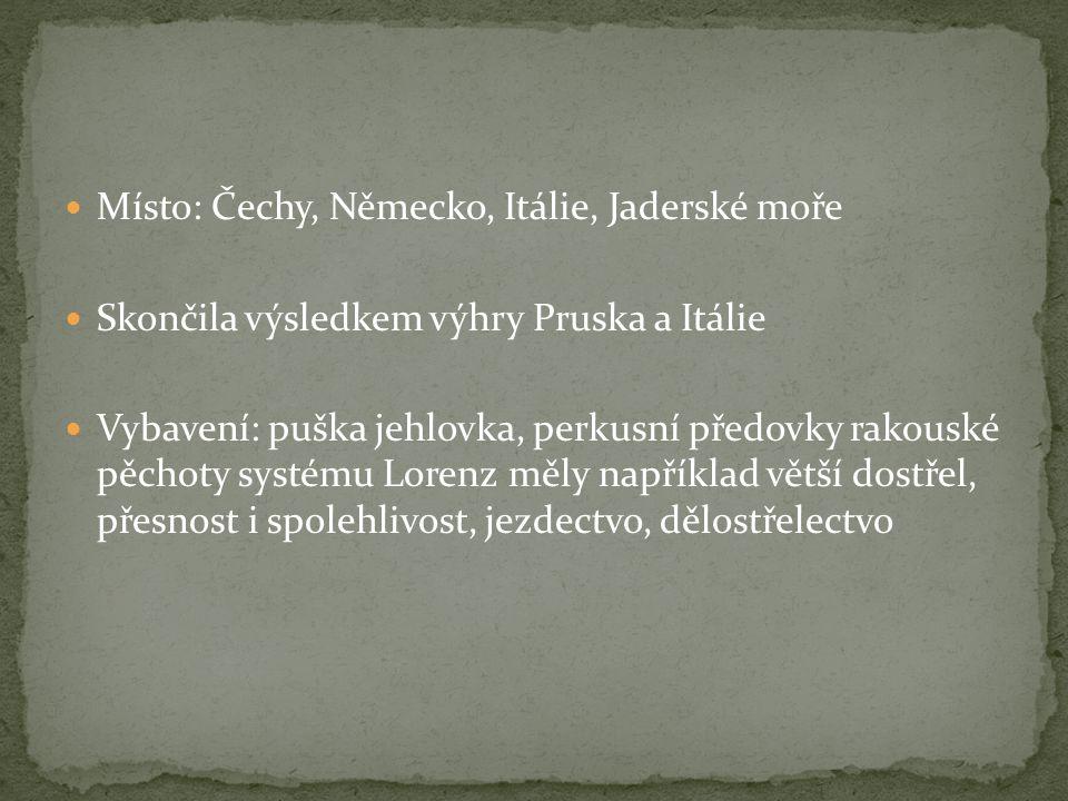 Místo: Čechy, Německo, Itálie, Jaderské moře Skončila výsledkem výhry Pruska a Itálie Vybavení: puška jehlovka, perkusní předovky rakouské pěchoty systému Lorenz měly například větší dostřel, přesnost i spolehlivost, jezdectvo, dělostřelectvo