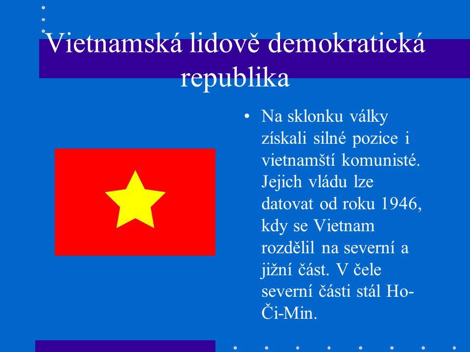 Vietnamská lidově demokratická republika Na sklonku války získali silné pozice i vietnamští komunisté.