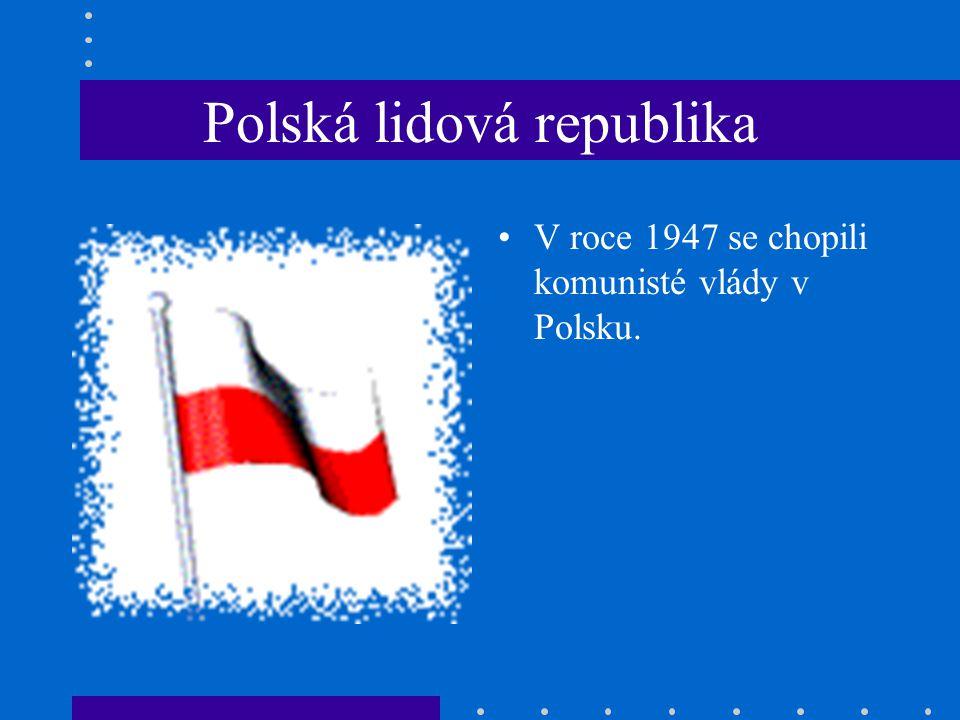 Polská lidová republika V roce 1947 se chopili komunisté vlády v Polsku.