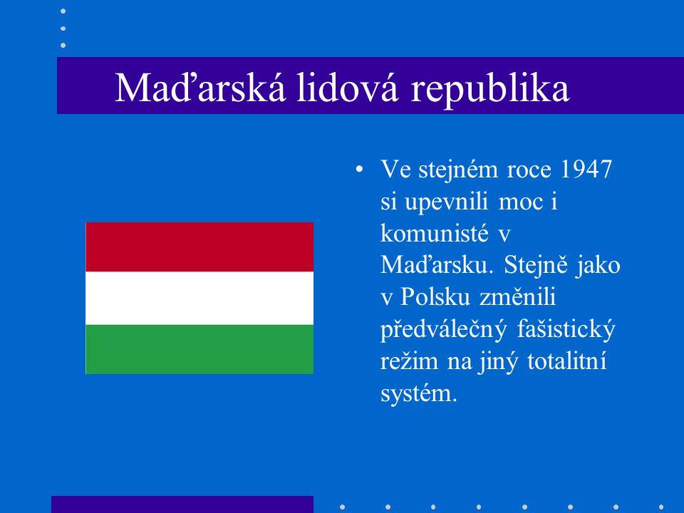 Maďarská lidová republika Ve stejném roce 1947 si upevnili moc i komunisté v Maďarsku.