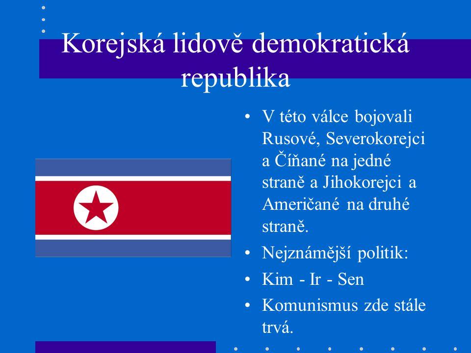 Korejská lidově demokratická republika V této válce bojovali Rusové, Severokorejci a Číňané na jedné straně a Jihokorejci a Američané na druhé straně.