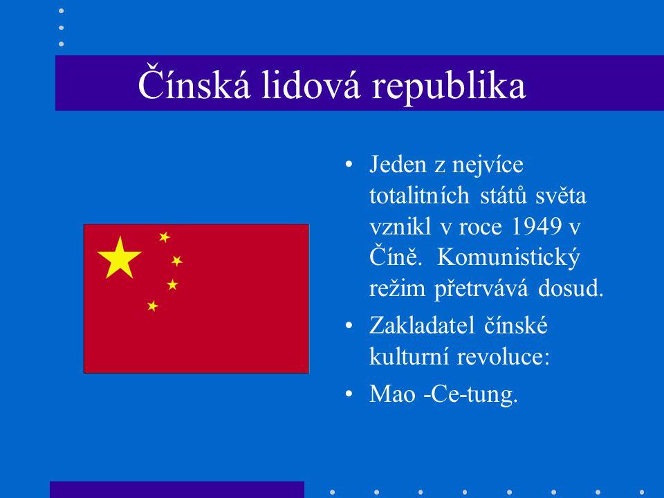 Čínská lidová republika Jeden z nejvíce totalitních států světa vznikl v roce 1949 v Číně.