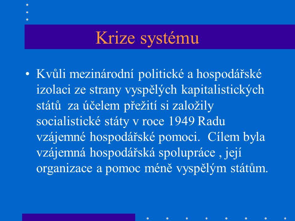 Krize systému Kvůli mezinárodní politické a hospodářské izolaci ze strany vyspělých kapitalistických států za účelem přežití si založily socialistické státy v roce 1949 Radu vzájemné hospodářské pomoci.