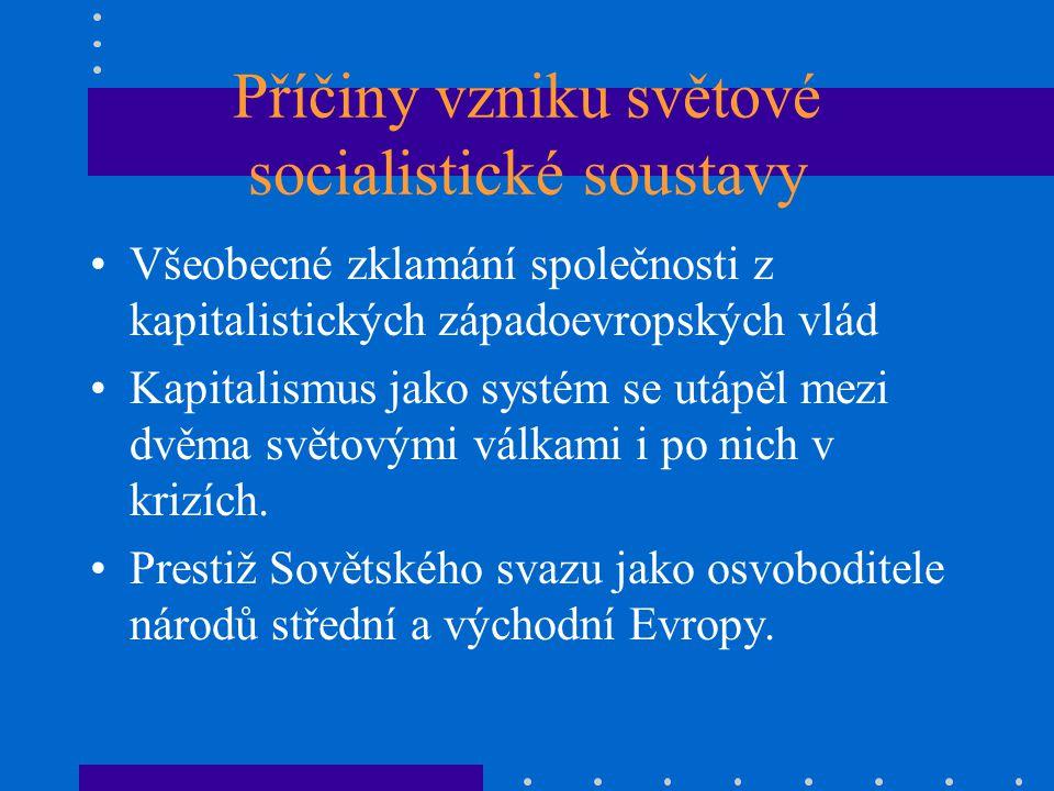 Příčiny vzniku světové socialistické soustavy Všeobecné zklamání společnosti z kapitalistických západoevropských vlád Kapitalismus jako systém se utápěl mezi dvěma světovými válkami i po nich v krizích.