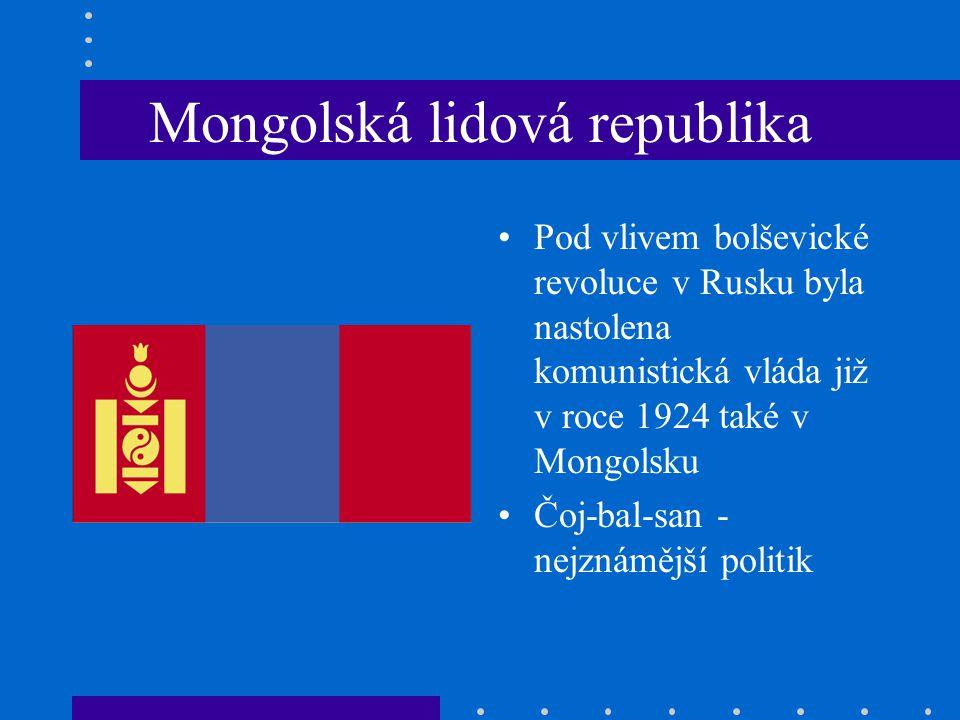 Mongolská lidová republika Pod vlivem bolševické revoluce v Rusku byla nastolena komunistická vláda již v roce 1924 také v Mongolsku Čoj-bal-san - nejznámější politik