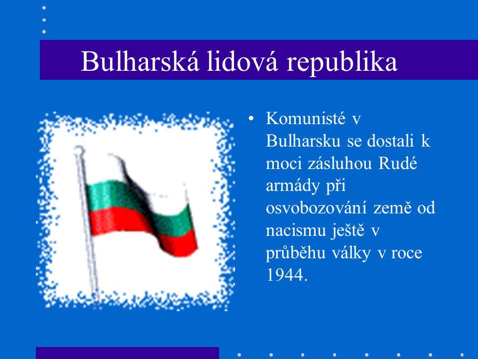 Bulharská lidová republika Komunisté v Bulharsku se dostali k moci zásluhou Rudé armády při osvobozování země od nacismu ještě v průběhu války v roce 1944.