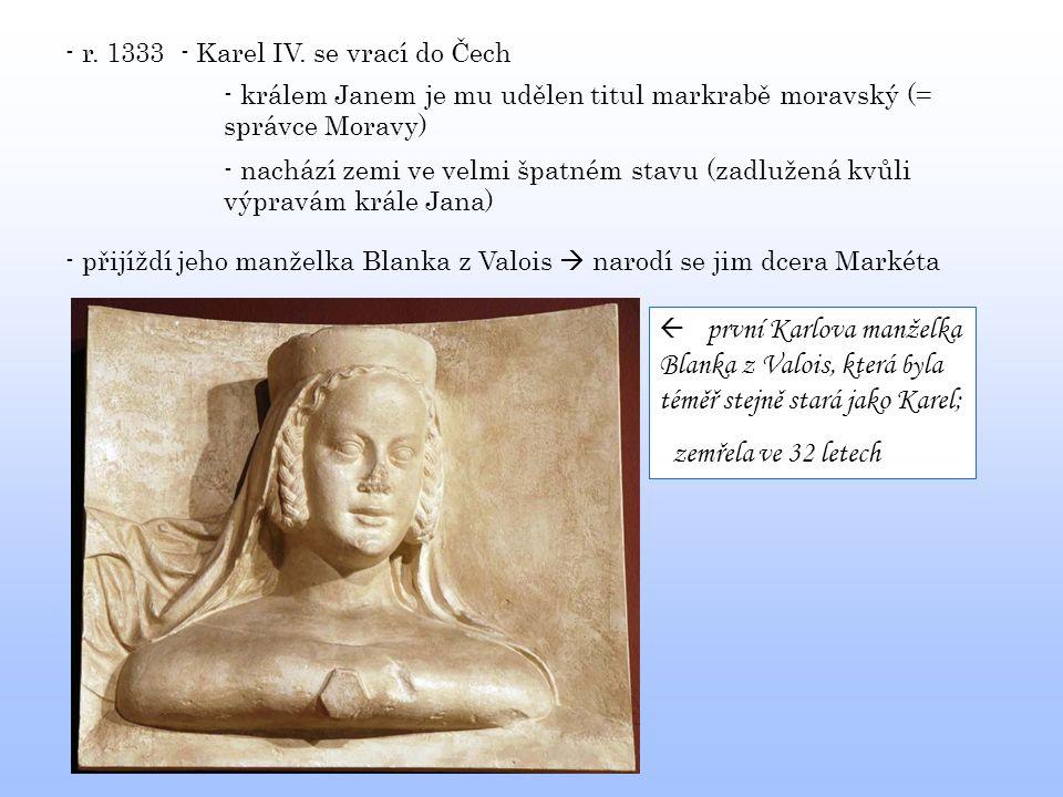 - r. 1333 - Karel IV. se vrací do Čech - králem Janem je mu udělen titul markrabě moravský (= správce Moravy) - nachází zemi ve velmi špatném stavu (z