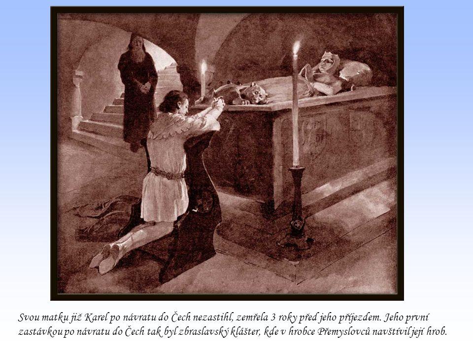 Svou matku již Karel po návratu do Čech nezastihl, zemřela 3 roky před jeho příjezdem. Jeho první zastávkou po návratu do Čech tak byl zbraslavský klá