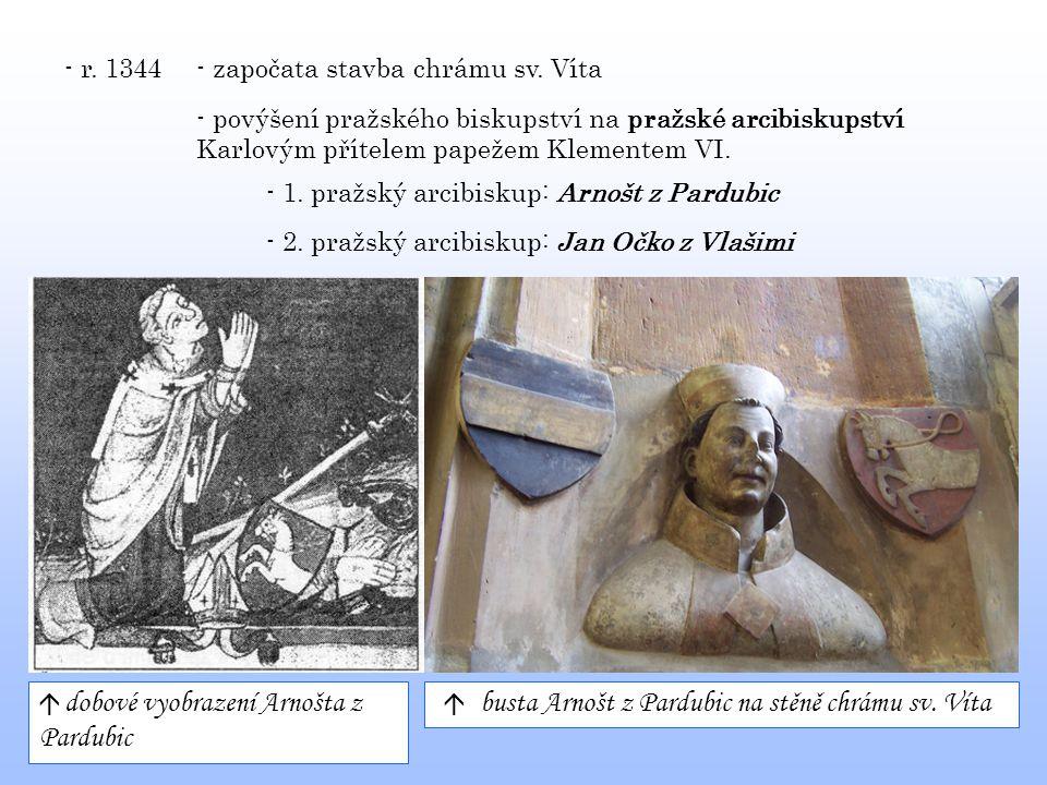 - r. 1344 - 1. pražský arcibiskup: Arnošt z Pardubic - započata stavba chrámu sv. Víta - povýšení pražského biskupství na pražské arcibiskupství Karlo