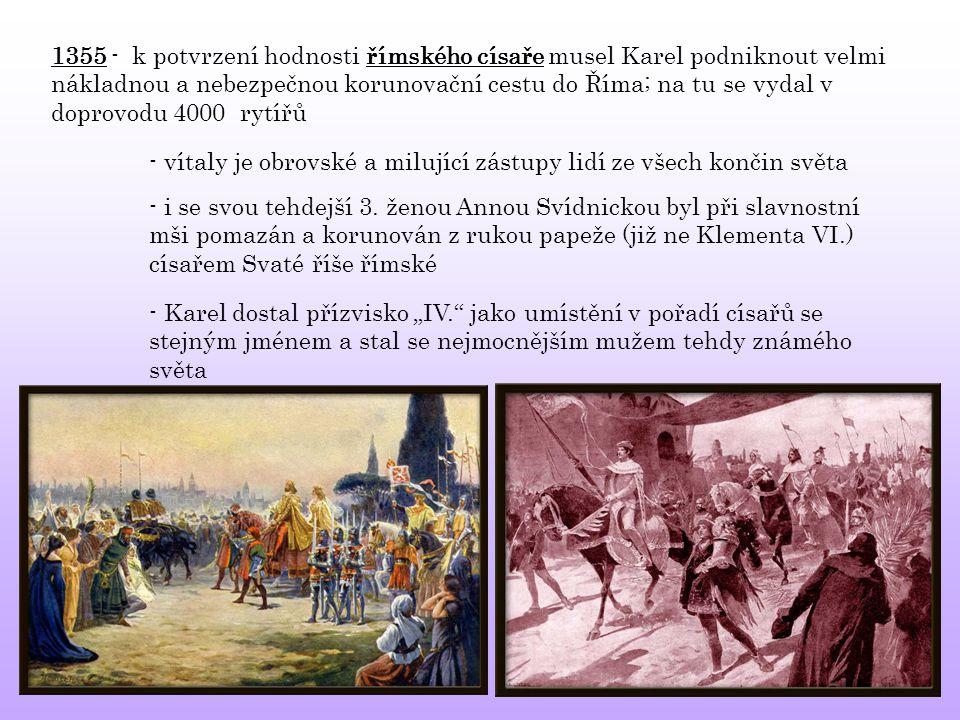 1355 - k potvrzení hodnosti římského císaře musel Karel podniknout velmi nákladnou a nebezpečnou korunovační cestu do Říma; na tu se vydal v doprovodu