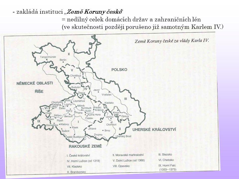 """- zakládá instituci """"Země Koruny české """" = nedílný celek domácích držav a zahraničních lén ( ve skutečnosti později porušeno již samotným Karlem IV.)"""