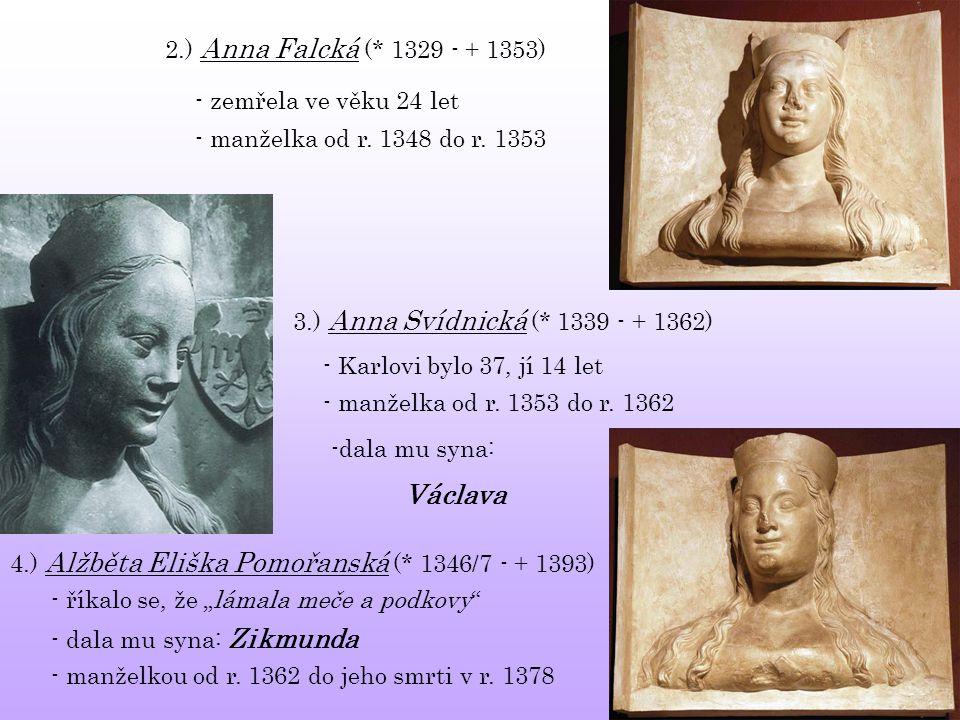 2.) Anna Falcká (* 1329 - + 1353) - zemřela ve věku 24 let - manželka od r. 1348 do r. 1353 4.) Alžběta Eliška Pomořanská (* 1346/7 - + 1393) 3.) Anna