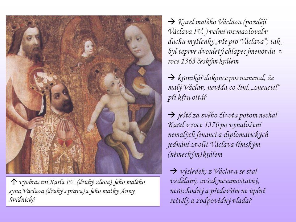 """ Karel malého Václava (později Václava IV. ) velmi rozmazloval v duchu myšlenky """"vše pro Václava""""; tak byl teprve dvouletý chlapec jmenován v roce 13"""